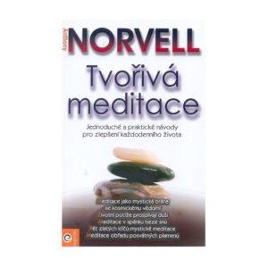 Tvořivá meditace - Anthony Norvell Každý člověk dokáže meditovat a každý může mít z meditace mnohostranný prospěch.