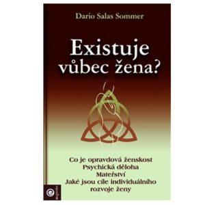 Existuje vůbec žena? - Dario Salas Sommer Autor z Chilev tomto textu přináší nový pohled na podstatu ženy, na její vnitřní svět, sexuální povahu